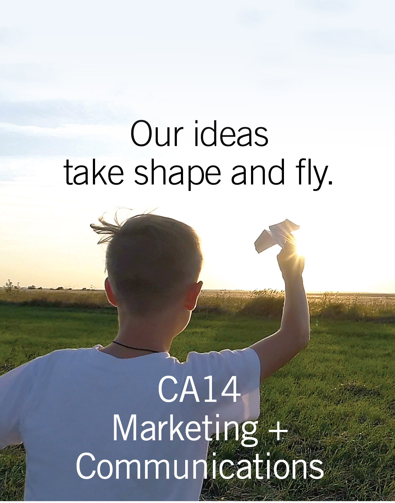 CA14 Marketing and Communications. Our ideas take shape and fly.